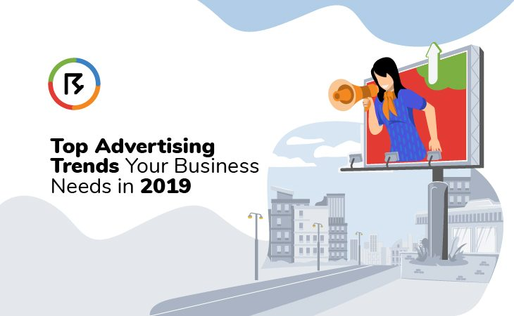Top Advertising Trends Your Business Needs in 2019