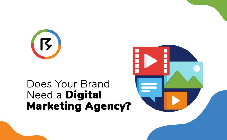 Does Your Brand Need a Digital Marketing Agency?