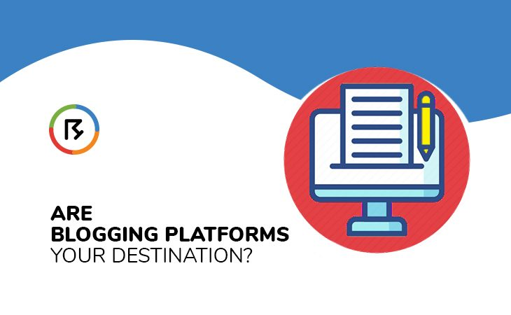 Are Blogging Platforms Your Destination?