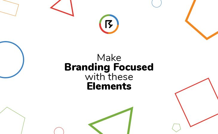 Make Branding Focused with These Elements