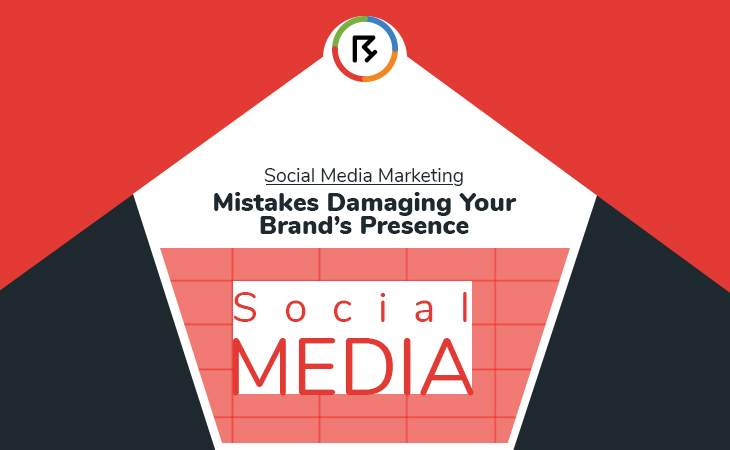 Social Media Marketing Mistakes Damaging Your Brand's Presence