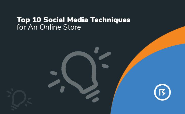 Top 10 Social Media Techniques for An Online Store