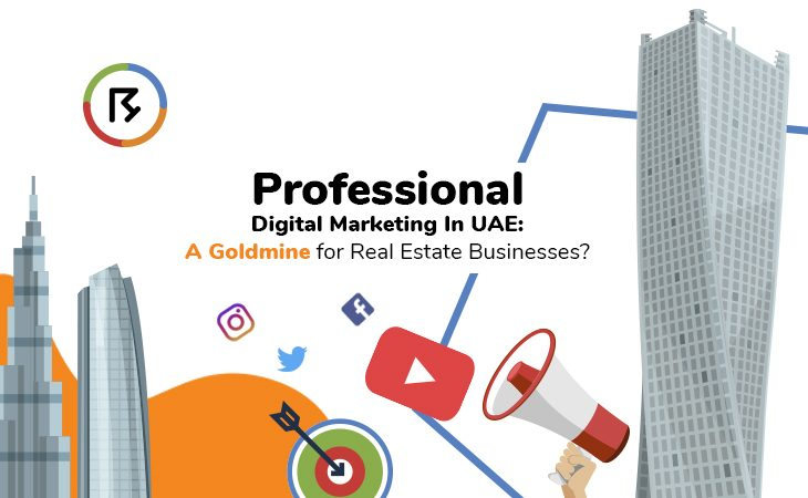 Professional Digital Marketing In UAE: A Goldmine for Real Estate Businesses?