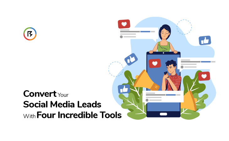 Convert Your Social Media Leads with Four Incredible Tools