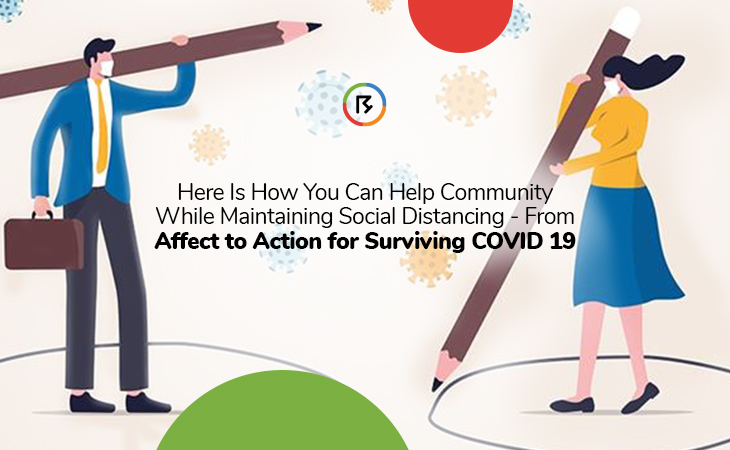 Here Is How You Can Help Community While Maintaining Social Distance - From Affect to Action for Surviving COVID 19
