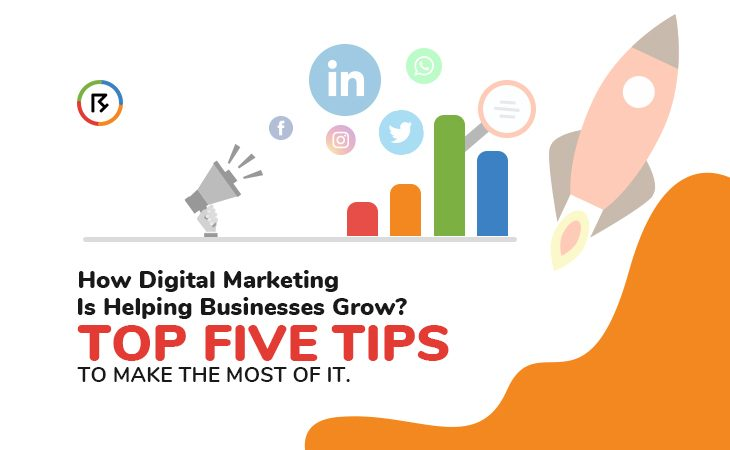How Digital Marketing Is Helping Businesses Grow? Top Five Tips to Make the Most of It