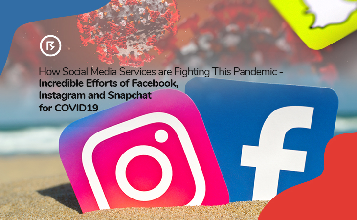 How Social Media Services are Fighting This Pandemic - Incredible Efforts of Facebook, Instagram, and Snapchat for COVID19