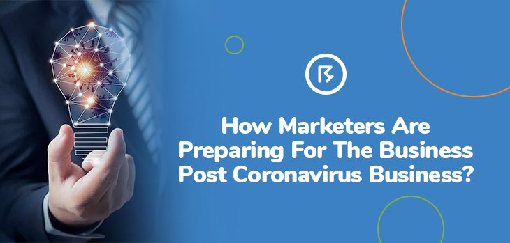 How Marketers Are Preparing For The Business Post Coronavirus?