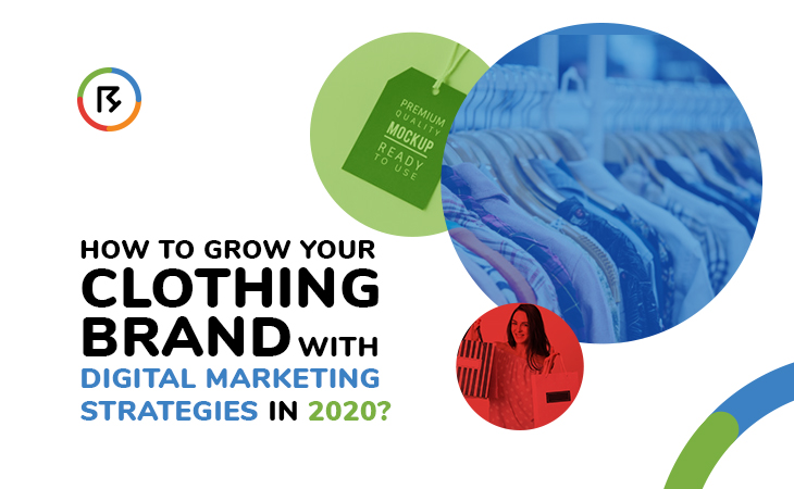 How To Grow Your Clothing Brand With Digital Marketing Strategies In 2020