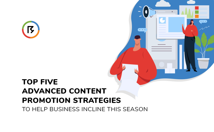 Top Five Advanced Content Promotion Strategies to Help Your Business Incline this Season