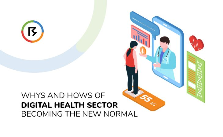 Whys and Hows of Digital Health Sector Becoming the New Normal