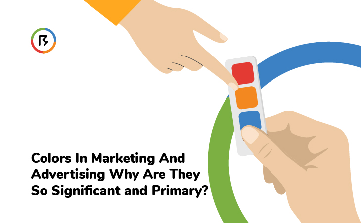 Colors in Marketing and Advertising. Why Are They So Significant and Primary?