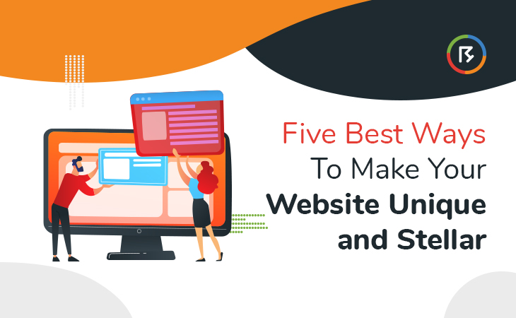 Five Best Ways to Make Your Website Unique and Stellar