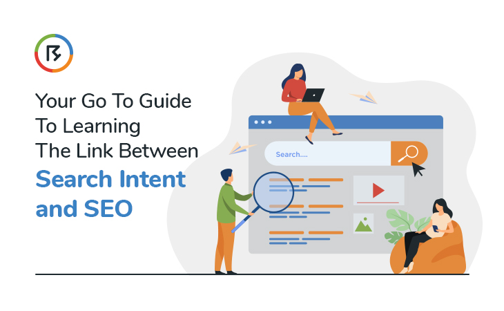 Your Go to Guide to Learning the Link Between Search Intent and SEO