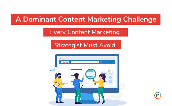 A Dominant Content Marketing Challenge Faced by Every Content Creator