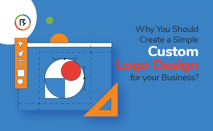 Why You Should Create a Simple Custom Logo Design for your Business?