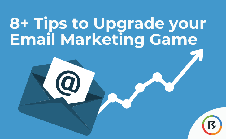 8+ Tips to Upgrade your Email Marketing Game