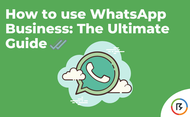 How to use WhatsApp Business: The Ultimate Guide