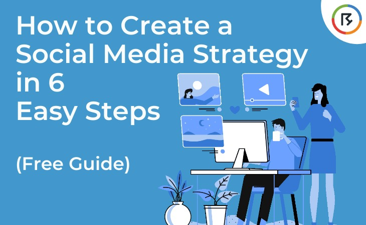 How to Create a Social Media Strategy in 6 Easy Steps (Free Guide)