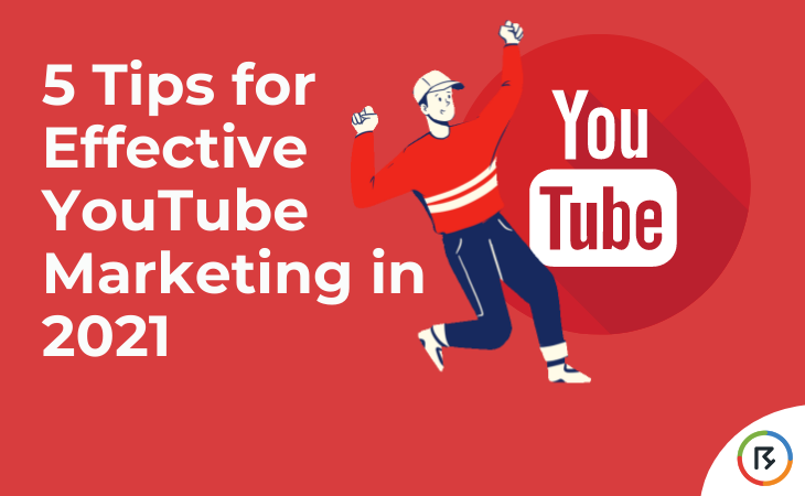 5 Tips for Effective YouTube Marketing in 2021