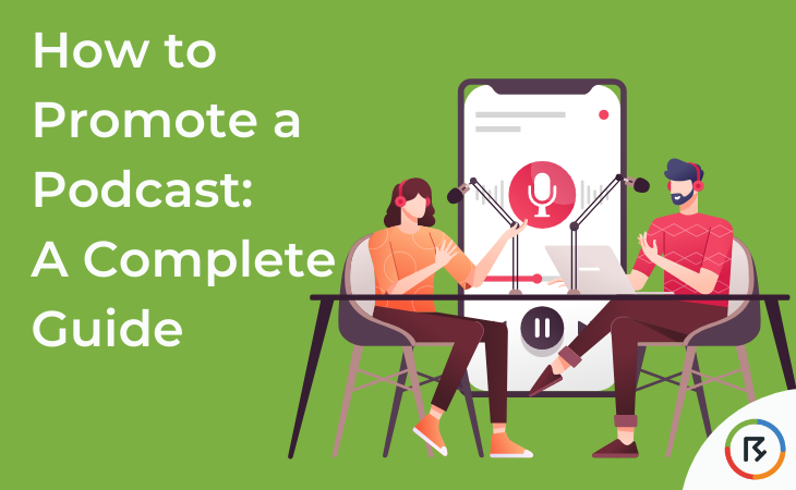 How to Promote a Podcast: A Complete Guide